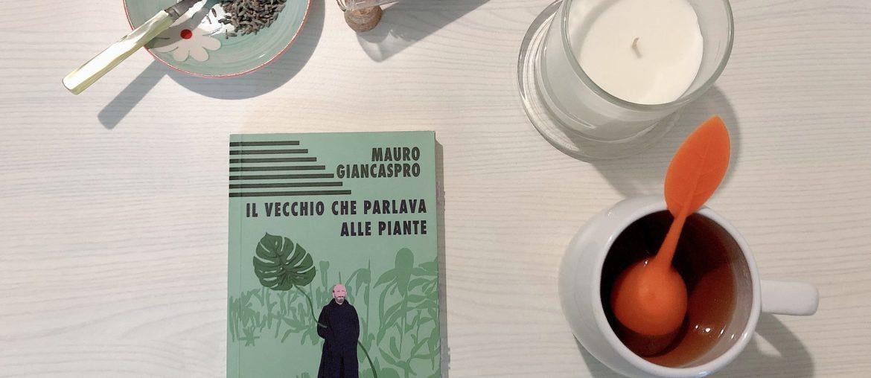 LIBRI E TÈ - IL VECCHIO CHE PARLAVA ALLE PIANTE - MAURO GIANCASPRO